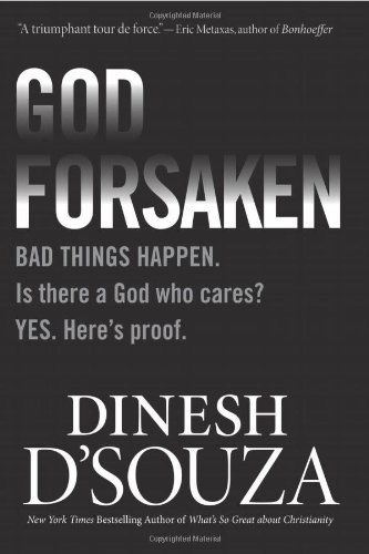 Book cover from Godforsaken: Bad Things Happen. Is there a God who cares? Yes. Here's proof.by Dinesh DSouza