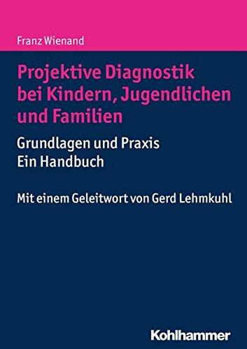 Projektive Diagnostik bei Kindern, Jugendlichen und Familien: Grundlagen und Praxis - ein Handbuch