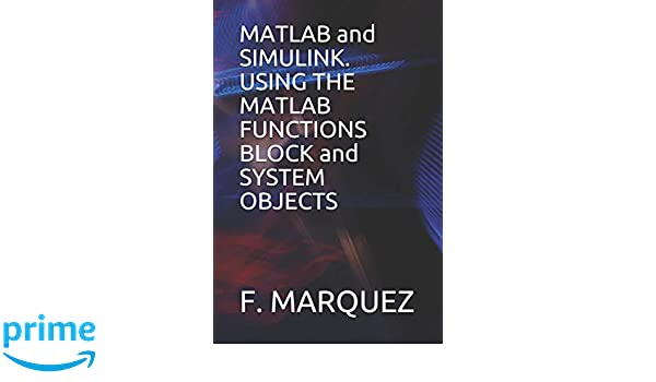 MATLAB and SIMULINK  USING THE MATLAB FUNCTIONS BLOCK and