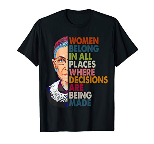 Women belong in all places Ruth Bader Ginsburg Tshirt