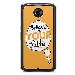 Selfie Nexus 6 Transparent Edge Case - Believe in your selfie