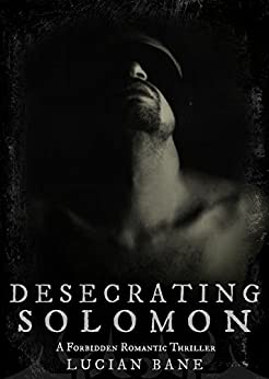 Desecrating Solomon: Book 1 of 3 (Desecration Series) by [Bane, Lucian]