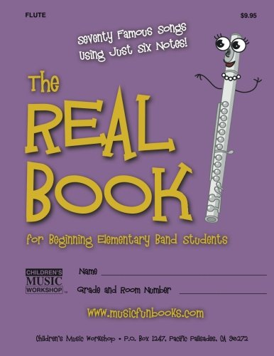 - The Real Book for Beginning Elementary Band Students (Flute): Seventy Famous Songs Using Just Six Notes