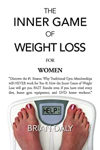 """Inner Game of Weight Loss for Women: """"Discover the #1 Reason Why Traditional Gym Memberships will NEVER work for You & How the Inner Game of Weight ... home gym equipment, and DVD home workout."""""""