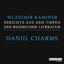 Daniil Charms (Berichte aus den Tiefen der russischen Literatur 4)