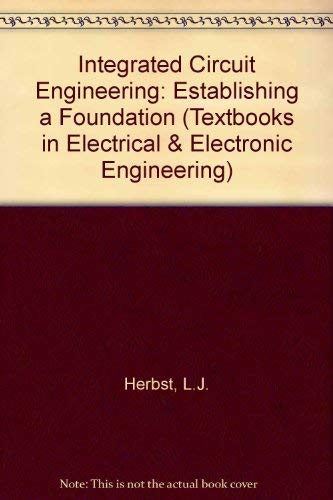 Integrated Circuit Engineering: Establishing a Foundation (Textbooks in Electrical and Electronic Engineering)