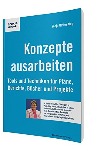 Konzepte ausarbeiten: Tools und Techniken für Pläne, Berichte, Bücher und Projekte (praxiskompakt) Taschenbuch – 16. Mai 2013 Sonja Ulrike Klug BusinessVillage 3869801794 Briefe
