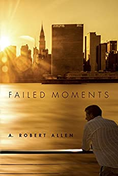 Failed Moments (Historical Fiction): The Slavery and Beyond Series by [Allen, A. Robert]