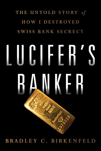 Lucifer's Banker: The Untold Story of How I Destroyed Swiss Bank Secrecy (Best Swiss Private Bank)