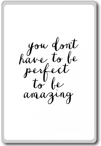 You Don't Have To Be Perfect To Be Amazing – motivational inspirational quotes fridge magnet