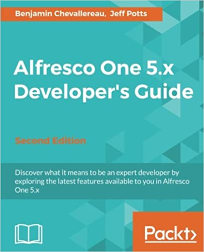 Alfresco One 5.x Developer's Guide - Second Edition: Benjamin ...