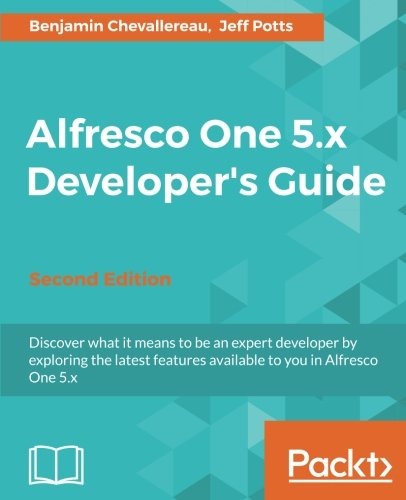 Alfresco One 5.x Developer's Guide - Second Edition Paperback – February 27, 2017 Benjamin Chevallereau Jeff Potts 1787128164