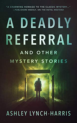 A Deadly Referral and Other Mystery Stories by [Lynch-Harris, Ashley]