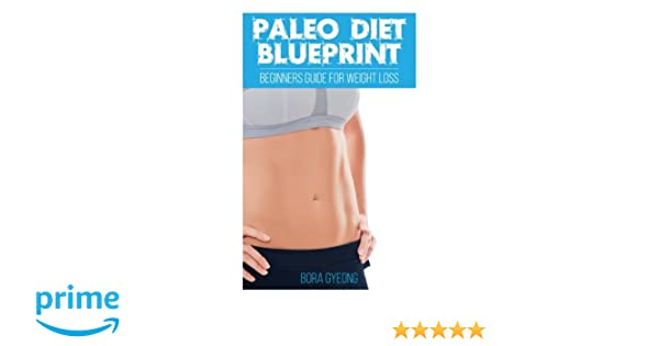 Paleo diet blueprint beginners guide for weight loss bora gyeong paleo diet blueprint beginners guide for weight loss bora gyeong 9781517511999 amazon books malvernweather Choice Image