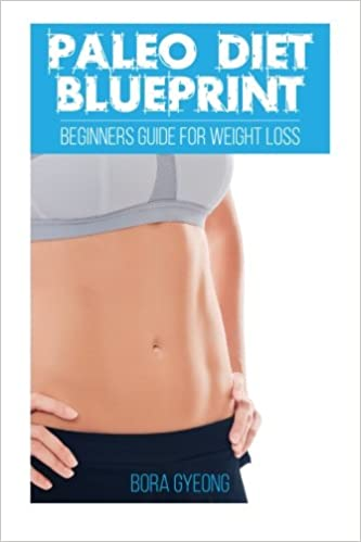 Paleo diet blueprint beginners guide for weight loss bora gyeong paleo diet blueprint beginners guide for weight loss bora gyeong 9781517511999 amazon books malvernweather Gallery