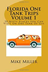 Florida One Tank Trips Volume 1: 50 Nifty Places You Can Visit On One Tank Of Gas Paperback
