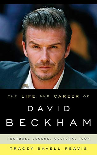 The Life and Career of David Beckham: Football Legend, Cultural ()