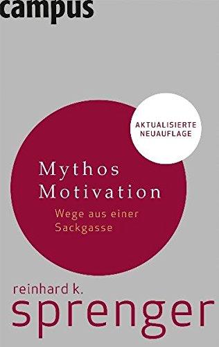 Mythos Motivation. Wege aus einer Sackgasse