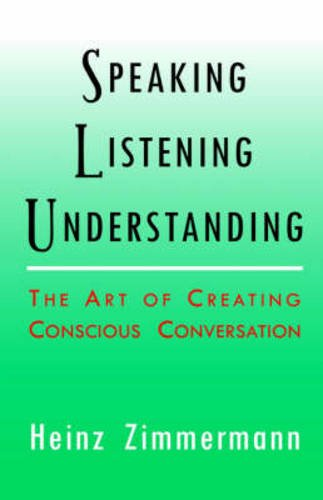 Heinz Weight - Speaking, Listening, Understanding: The Art of Creating Conscious Conversation (Spirituality and Social Renewal)