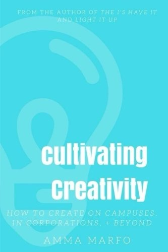 Cultivating Creativity: How to Create on Campuses, In Corporations, + Beyond