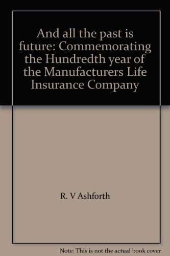 """And all the past is future"": Commemorating the Hundredth year of the Manufacturers Life Insurance Company"