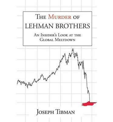 The Murder of Lehman Brothers, An Insider's Look at the Global Meltdown (Paperback) - Common pdf