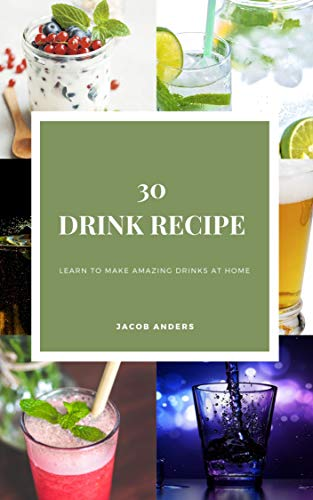 30 Drink Recipe: Learn to make amazing drinks at home