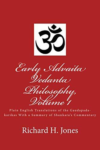Early Advaita Vedanta Philosophy, Volume 1: Plain English Translations of the Gaudapada-karikas With a Summary of Shankara's Commentary