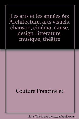 Les Arts et les années 60: Architecture, arts visuels, chanson, cinéma, danse, design, littérature, musique, théâtre (French Edition)