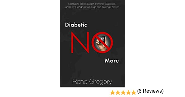Cure diabetes : Diabetic No More: Normalize Blood Sugar, Reverse Diabetes, and Say Goodbye to Drugs and Testing Forever (Symptoms Of Diabetes, Type 2 Diabetes, Reversing Diabetes, Diabetic Health) Don