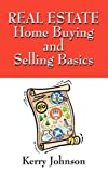 Real Estate Home Buying and Selling Basics, Kerry Johnson, 1432736698