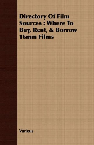 Read Online Directory Of Film Sources: Where To Buy, Rent, & Borrow 16mm Films ebook