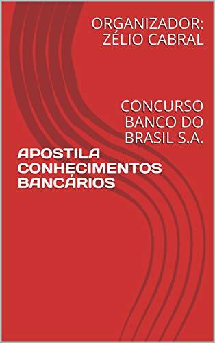 APOSTILA CONHECIMENTOS BANCÁRIOS: CONCURSO BANCO DO BRASIL S.A.
