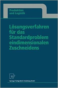 Book Lösungsverfahren für das Standardproblem eindimensionalen Zuschneidens (Produktion und Logistik) (German Edition)