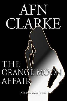 THE ORANGE MOON AFFAIR: A Thomas Gunn Thriller (International Mystery, Thriller and Suspense Series Book 1) by [CLARKE, AFN]
