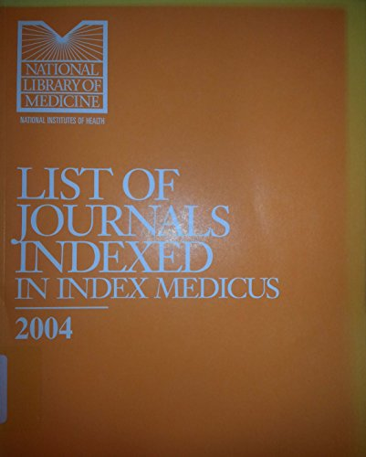 List of Journals Indexed in Index Medicus 2004 (List Of Journals Indexed In Index Medicus)