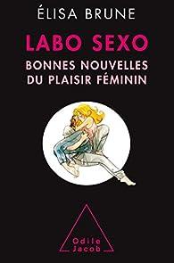 Labo sexo: Bonnes nouvelles du plaisir féminin par Élisa Brune