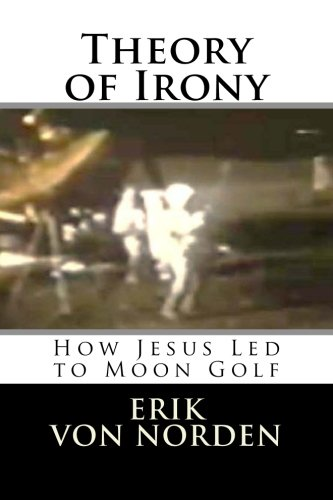 - Theory of Irony: How Jesus Led to Moon Golf