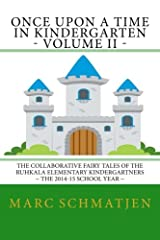 Once Upon a Time in Kindergarten - Volume II: The Collaborative Fairy Tales of the Ruhkala Elementary Kindergartners - The 2014-15 School Year (Volume 2) Paperback