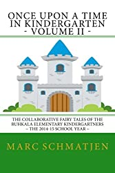 Once Upon a Time in Kindergarten - Volume II: The Collaborative Fairy Tales of the Ruhkala Elementary Kindergartners - The 2014-15 School Year (Volume 2)