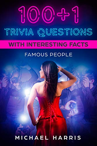 100+1 Trivia Questions with Interesting Facts: Famous People (Christmas Trivia Multiple Choice Questions And Answers)