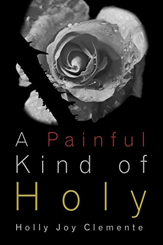 Joy Holly - A Painful Kind of Holy: Experiencing God's tender mercies and faithful presence before, during, and after miscarriage