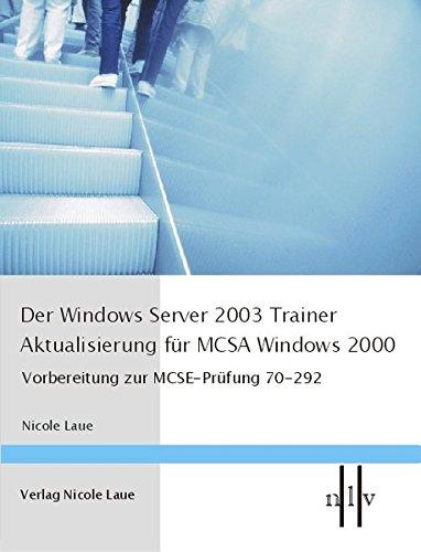 Der Windows Server 2003 Trainer - Aktualisierung für MCSE Windows 2000, Vorbereitung zur MCSE-Prüfung 70-296
