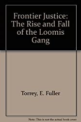Frontier Justice: The Rise and Fall of the Loomis Gang