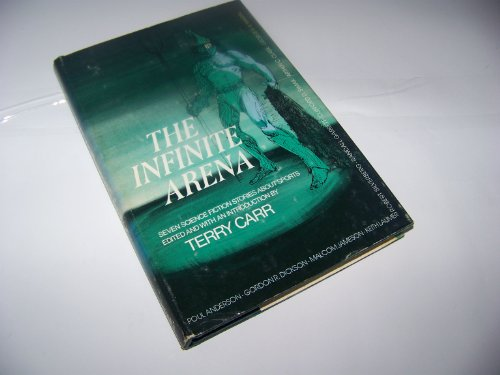 The Infinite Arena: Seven Science Fiction Stories About Sports: Joy in Mudville, Bullard Reflect, Body Builders, Great Kladnar Race, Mr. Meek Plays Polo, Sunjammer, Run to Starlight