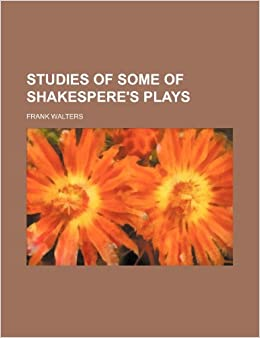 Studies of Some of Shakespere's Plays
