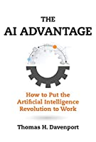 The AI Advantage: How to Put the Artificial Intelligence Revolution to Work Front Cover
