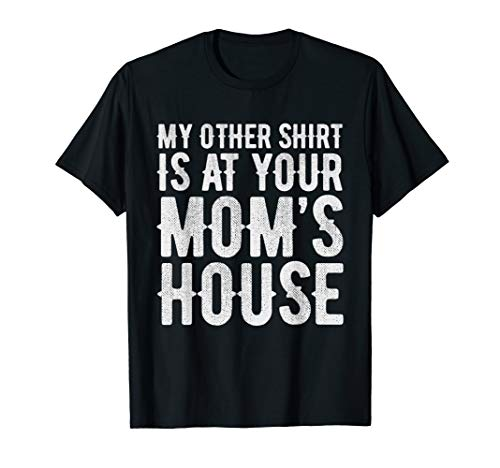 My Other Shirt Is At Your Mom's House ()