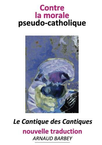 Cantique des Cantiques - nouvelle traduction de la nova vulgata : érotisme biblique bible sexualité sacrée théologie du corps sexualité humaine ... la morale pseudo-catholique (French Edition)