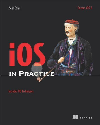iOS in Practice: Includes 98 Techniques by Manning Publications